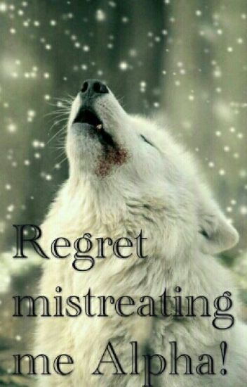 Regret Mistreating Me