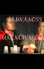 Unknown Love- a IAMVANOSS Fanfiction by Silver71600