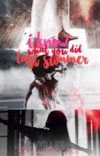 I know what you did last summer. by WrenParker