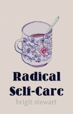 Radical Self-Care by _cacophony_