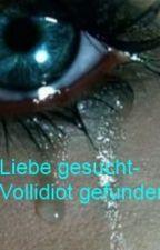 Liebe gesucht,Vollidiot gefunden by musikandlove
