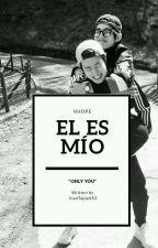 El Es Mio {Vhope} (EN EDICIÓN) by JuanTapia683