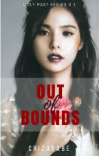 Out of Bounds (Ugly Past Series #2) by Crizababe