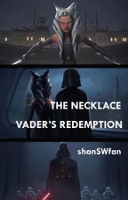 The Necklace || Vader's Redemption by shanSWfan