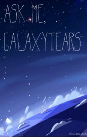 Ask Me, GalaxyTears by GalaxyTears