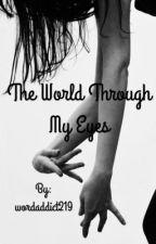 The World Through My Eyes  by wordaddict219