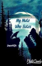 My Mate Who Hates by Grace91874