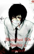 Bloodlust (Dr Smiley x reader) by Cynderthenerd