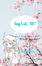 "Things I Call....  ""ART"" by ll-Ortensia-ll"