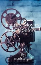 ✔️Favourite movies and TV shows by madstergirl