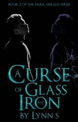 Glass and Iron [Unedited EXCERPT. To be published in the Summer of 2017] by LynnS13