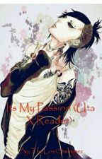 Its My Passion (Uta X Reader) by TheLostSwimmer