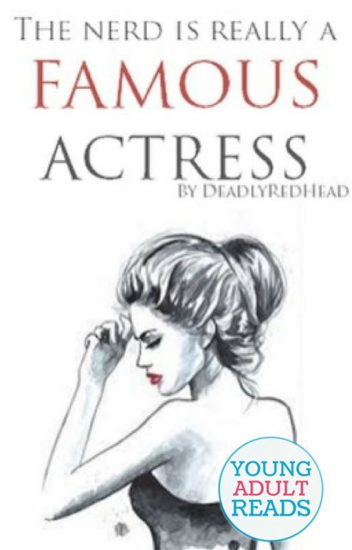 The Nerd Is Really A Famous Actress (#Wattys2016) by DeadlyRedhead