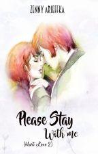 Please Stay With Me (Hurt Love #2) by zennyarieffka