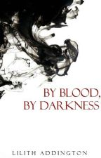 By Blood, By Darkness | ON HOLD by secret_music_writer