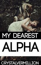 My Dearest Alpha #Wattys2016 by CrystalVermillion