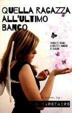 Quella Ragazza All'ultimo Banco [SOSPESA] by _blackholeinmyheart_