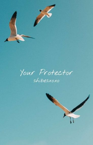 Your Protector [Completed]