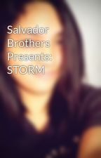 Salvador Brothers Presents: STORM by YanaCabralCalangi