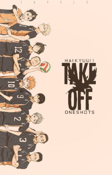 Take Off ● One Shots Requests [ haikyuu!! x reader ]