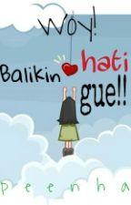 Woy! Balikin Hati Gue!! by peenha