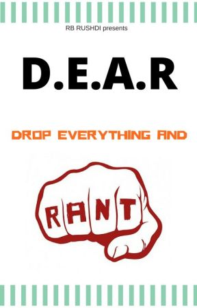 D.E.A.R (Drop Everything and Rant) by 95McQueen