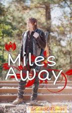 Miles Away (Daryl Dixon Ddlg Love Story) by InSearchOfFlames