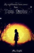 Too Late| ✔ by Mia_Swiftie