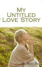 My Untitled Love Story by Janie-Jane