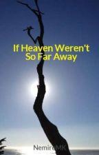 If Heaven Weren't So Far Away by NemireMK