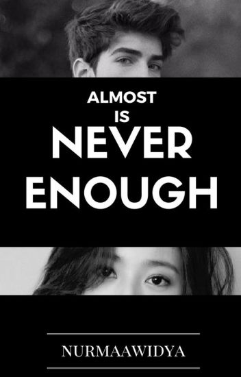 Almost Is Never Enough (EDITING)