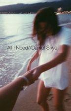 All I Need//Daniel Skye// Sequal to All I Want by drizzydolann