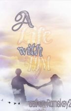 A Life With Him by Aimansey