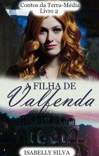 A FILHA DE VALFENDA - Contos da Terra Média (Livro 2) by isabellymms