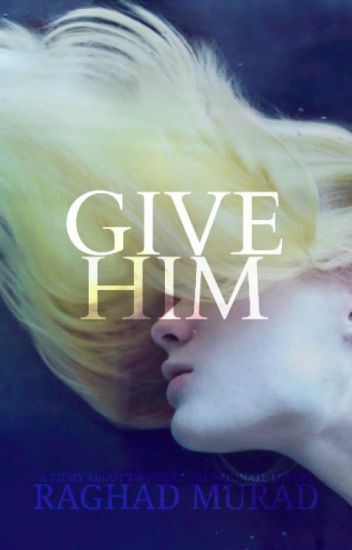 GIVE HIM (book 2)  | ✓