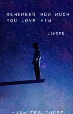 Remember how much you love him (JiHope) by JamlessJiHope