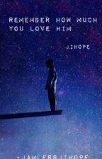 Remember how much you love him (JiHope) by JamlessJiHope