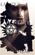 Lay Your Weary Head » Supernatural [5] | ✓ by saintspidey