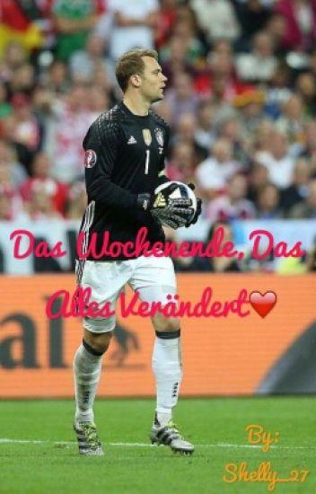 Das Wochenende, Das Alles Verändert♥(Manuel Neuer-Fan-Fiction)