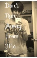 Don't Run Away From Me... (Andrew Constancio Fanfic) by R5_Swaggy