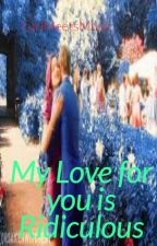 My Love For You Is Ridiculous (Bal) by GirlMeetsMusic