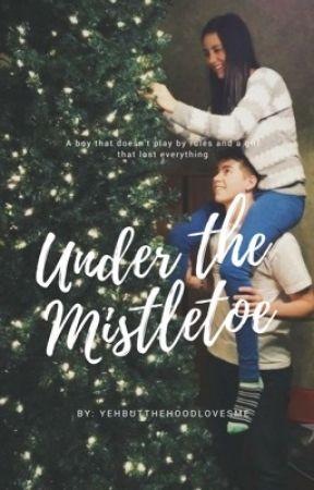 Under The Mistletoe by YehButTheHoodLovesMe