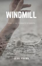 Windmill - Tome 1 : la conquête d'Europa [TERMINÉ] by JessRsl