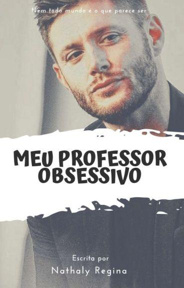 Meu Professor Obsessivo | #Wattys2016