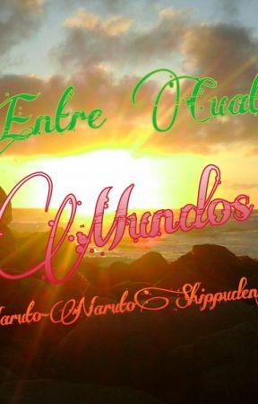 Entre Mundos (Bleach-Naruto-NarutoShippuden-VidaReal) by ConstanzaBelenGonzal