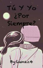 Tú Y Yo ¿Por Siempre? (KevEdd) by Lunaz4