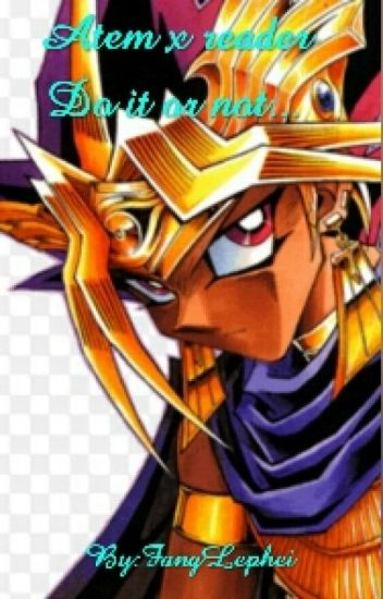 Atem x reader Do it or not...