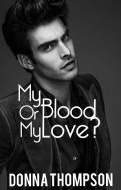 My Blood Or My Love?  by DonnaWiyada