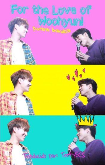 For the Love of Woohyun! [Traducción]