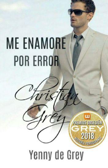 Me Enamore Por Error. Cristian Grey#premiosObsesionGrey2018